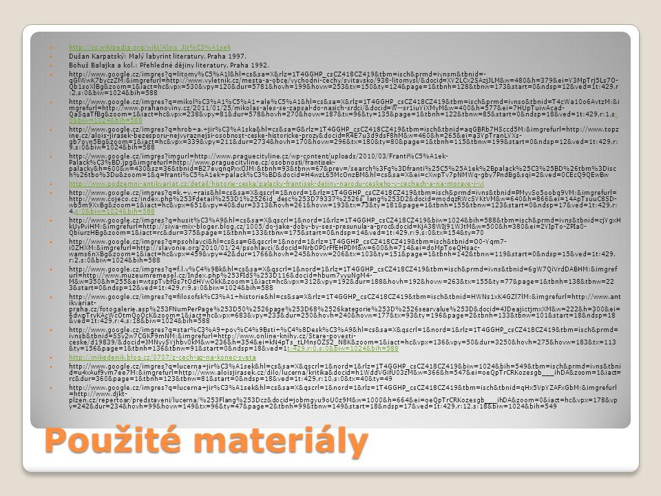 Použité materiály http://cs.wikipedia.org/wiki/Alois_Jir%C3%A1sek Dušan Karpatský: Malý labyrint literatury, Praha 1997. Bohuš Balajka a kol.: Přehled