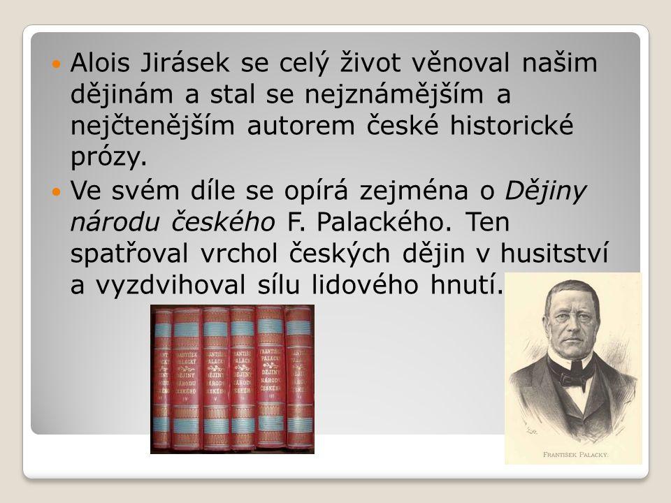 Alois Jirásek se celý život věnoval našim dějinám a stal se nejznámějším a nejčtenějším autorem české historické prózy. Ve svém díle se opírá zejména