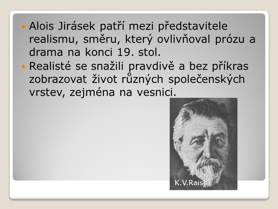 Alois Jirásek patří mezi představitele realismu, směru, který ovlivňoval prózu a drama na konci 19. stol. Realisté se snažili pravdivě a bez příkras z