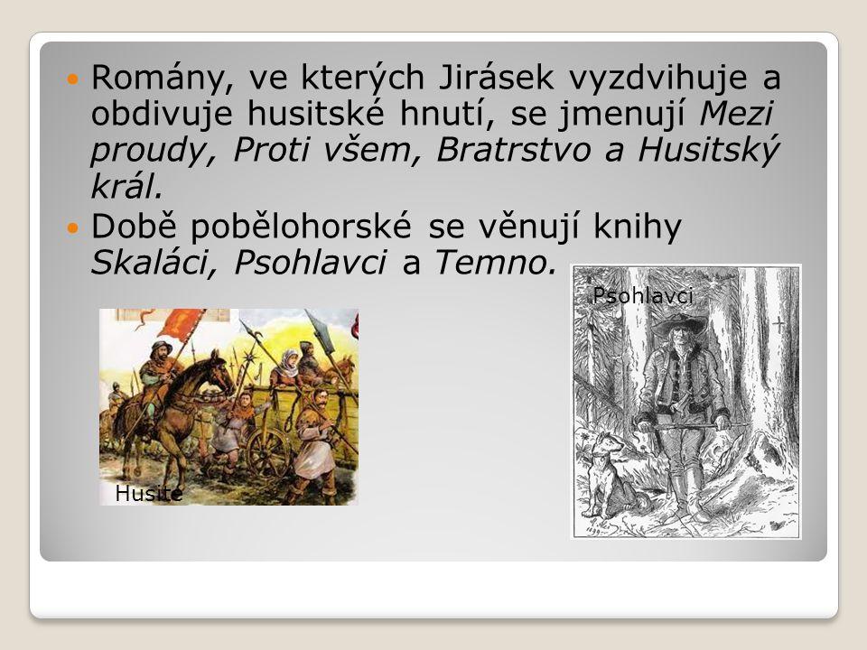 Romány, ve kterých Jirásek vyzdvihuje a obdivuje husitské hnutí, se jmenují Mezi proudy, Proti všem, Bratrstvo a Husitský král. Době pobělohorské se v