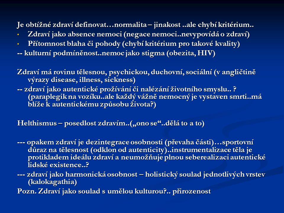 Je obtížné zdraví definovat…normalita – jinakost..ale chybí kritérium.. Zdraví jako absence nemoci (negace nemoci..nevypovídá o zdraví) Zdraví jako ab