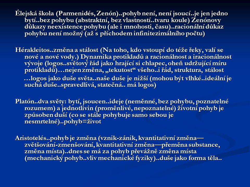 Élejská škola (Parmenidés, Zenón)..pohyb není, není jsoucí..je jen jedno bytí..bez pohybu (abstraktní, bez vlastností..tvaru koule) Zenónovy důkazy ne