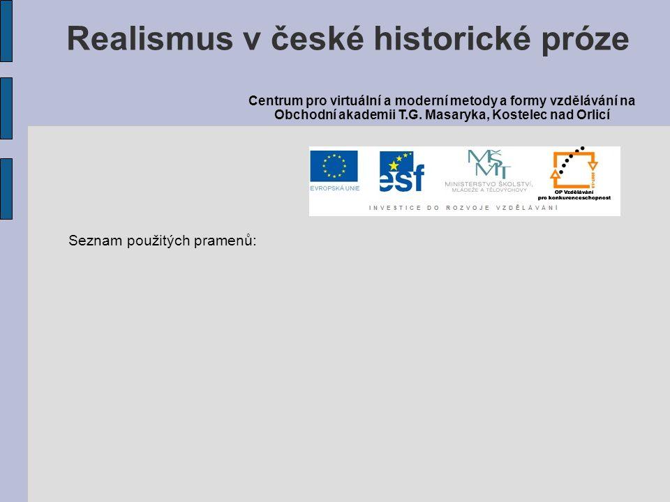 Seznam použitých pramenů: Realismus v české historické próze Centrum pro virtuální a moderní metody a formy vzdělávání na Obchodní akademii T.G. Masar