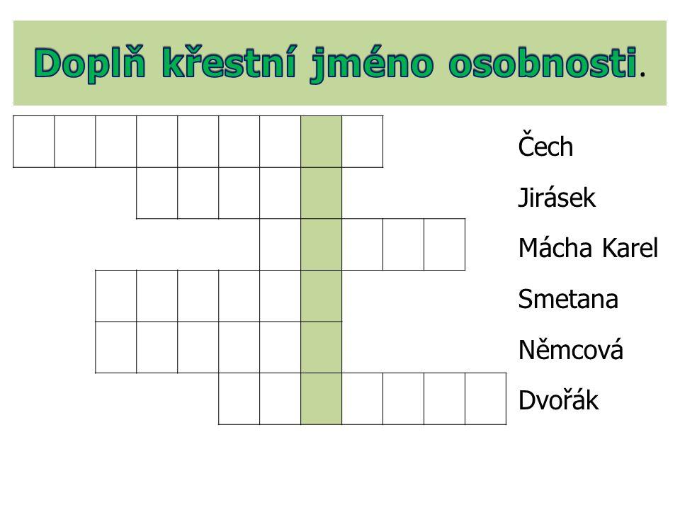 Čech Jirásek Mácha Karel Smetana Němcová Dvořák
