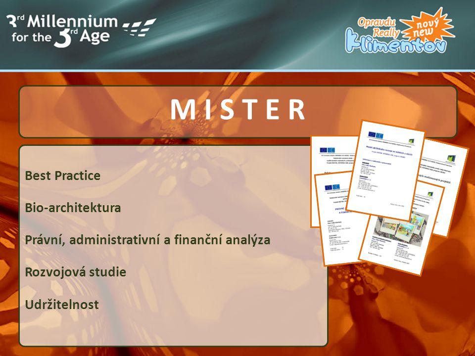 ..... Best Practice Bio-architektura Právní, administrativní a finanční analýza Rozvojová studie Udržitelnost M I S T E R