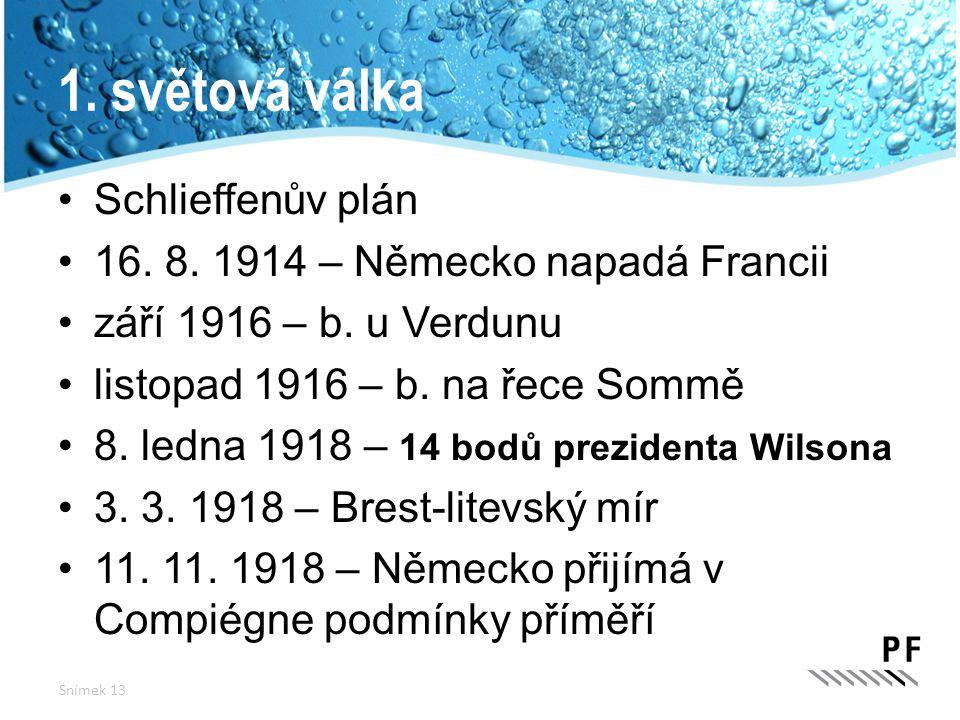 1. světová válka Schlieffenův plán 16. 8. 1914 – Německo napadá Francii září 1916 – b. u Verdunu listopad 1916 – b. na řece Sommě 8. ledna 1918 – 14 b
