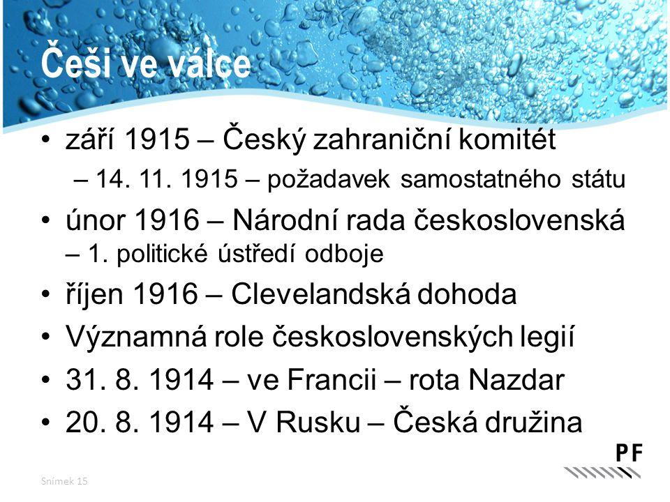 Češi ve válce září 1915 – Český zahraniční komitét –14. 11. 1915 – požadavek samostatného státu únor 1916 – Národní rada československá – 1. politické
