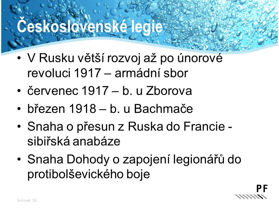 Československé legie V Rusku větší rozvoj až po únorové revoluci 1917 – armádní sbor červenec 1917 – b. u Zborova březen 1918 – b. u Bachmače Snaha o
