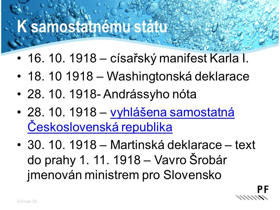 K samostatnému státu 16. 10. 1918 – císařský manifest Karla I. 18. 10 1918 – Washingtonská deklarace 28. 10. 1918- Andrássyho nóta 28. 10. 1918 – vyhl