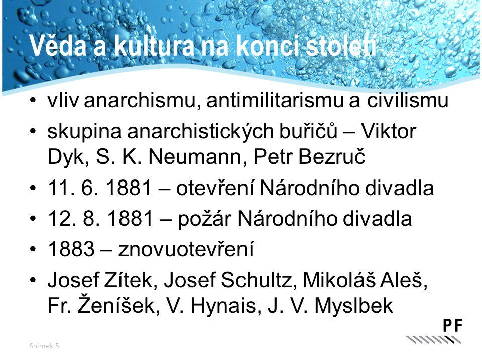 Věda a kultura na konci století vliv anarchismu, antimilitarismu a civilismu skupina anarchistických buřičů – Viktor Dyk, S. K. Neumann, Petr Bezruč 1