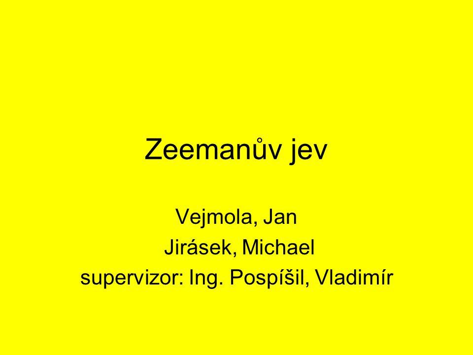 Zeemanův jev Vejmola, Jan Jirásek, Michael supervizor: Ing. Pospíšil, Vladimír