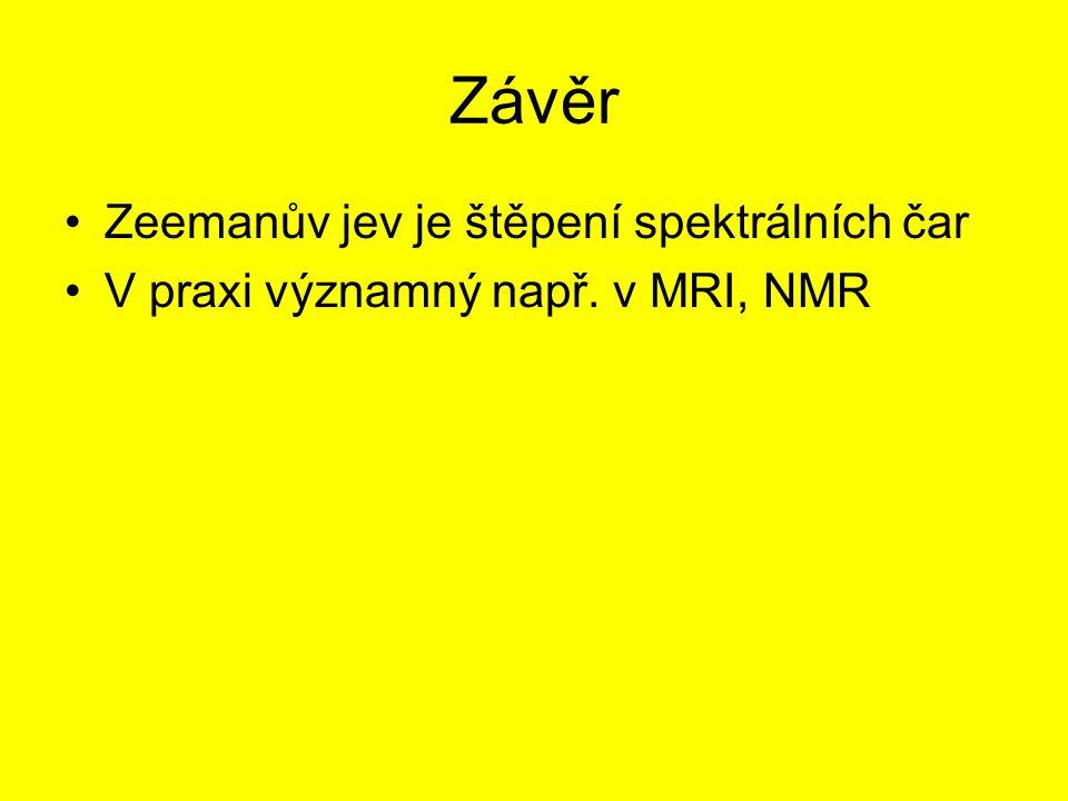 Závěr Zeemanův jev je štěpení spektrálních čar V praxi významný např. v MRI, NMR