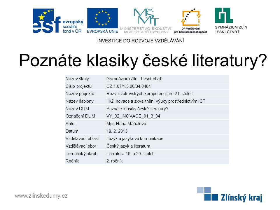 Poznáte klasiky české literatury? www.zlinskedumy.cz Název školyGymnázium Zlín - Lesní čtvrť Číslo projektuCZ.1.07/1.5.00/34.0484 Název projektuRozvoj