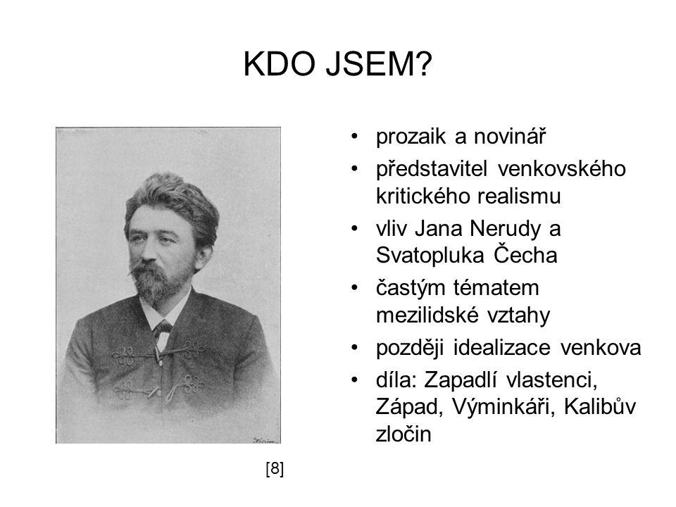 KDO JSEM? prozaik a novinář představitel venkovského kritického realismu vliv Jana Nerudy a Svatopluka Čecha častým tématem mezilidské vztahy později