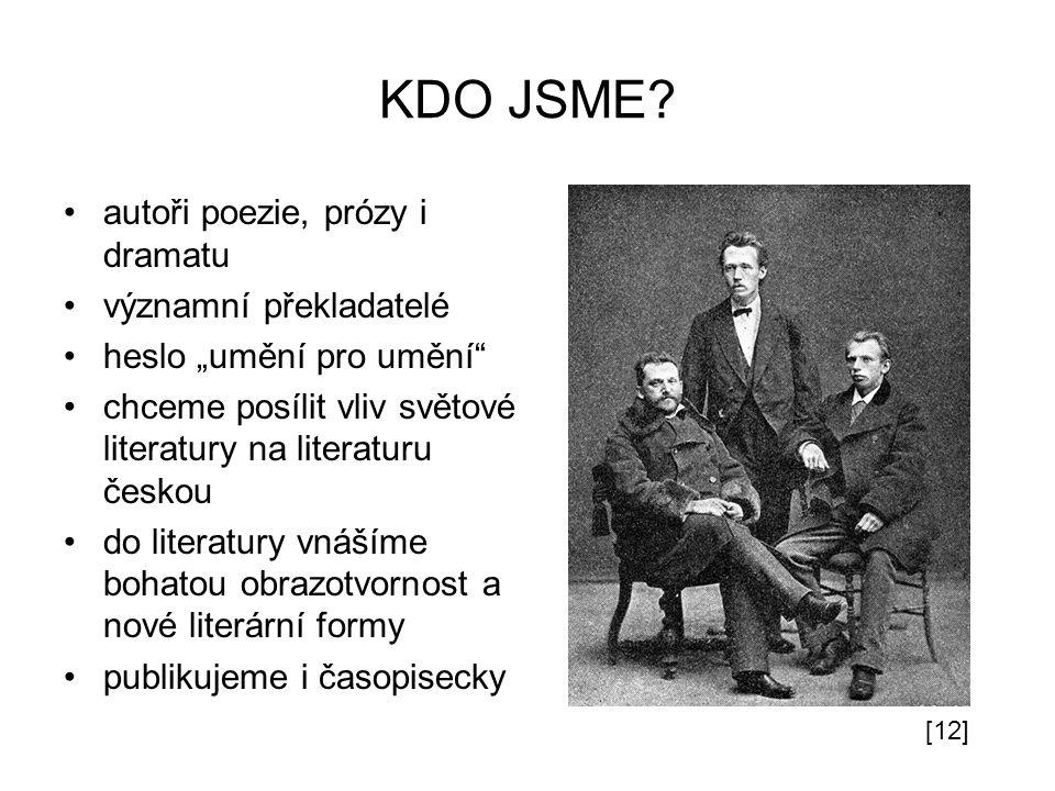 """KDO JSME? autoři poezie, prózy i dramatu významní překladatelé heslo """"umění pro umění"""" chceme posílit vliv světové literatury na literaturu českou do"""