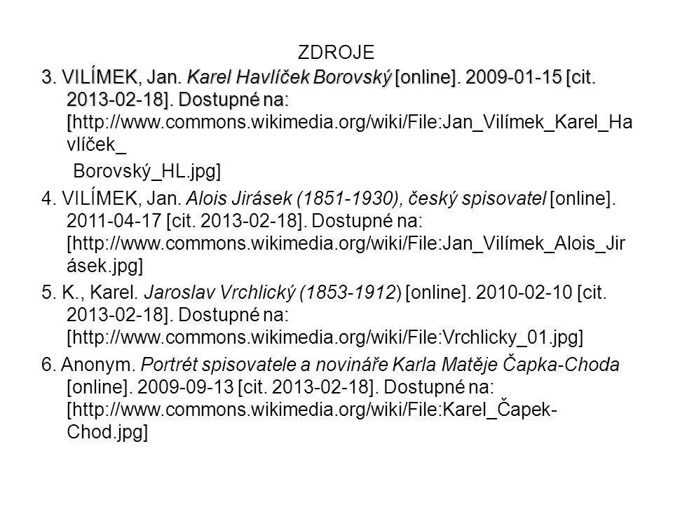 ZDROJE 3. VILÍMEK, Jan. Karel Havlíček Borovský [online]. 2009-01-15 [cit. 2013-02-18]. Dostupné na: [ 3. VILÍMEK, Jan. Karel Havlíček Borovský [onlin