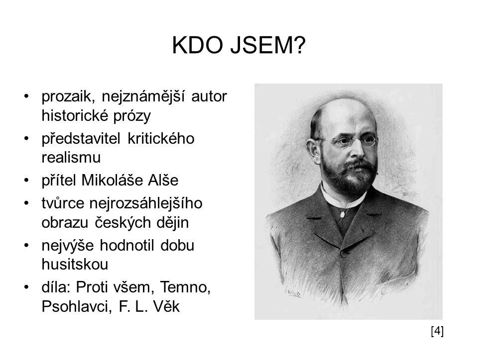 KDO JSEM? prozaik, nejznámější autor historické prózy představitel kritického realismu přítel Mikoláše Alše tvůrce nejrozsáhlejšího obrazu českých děj