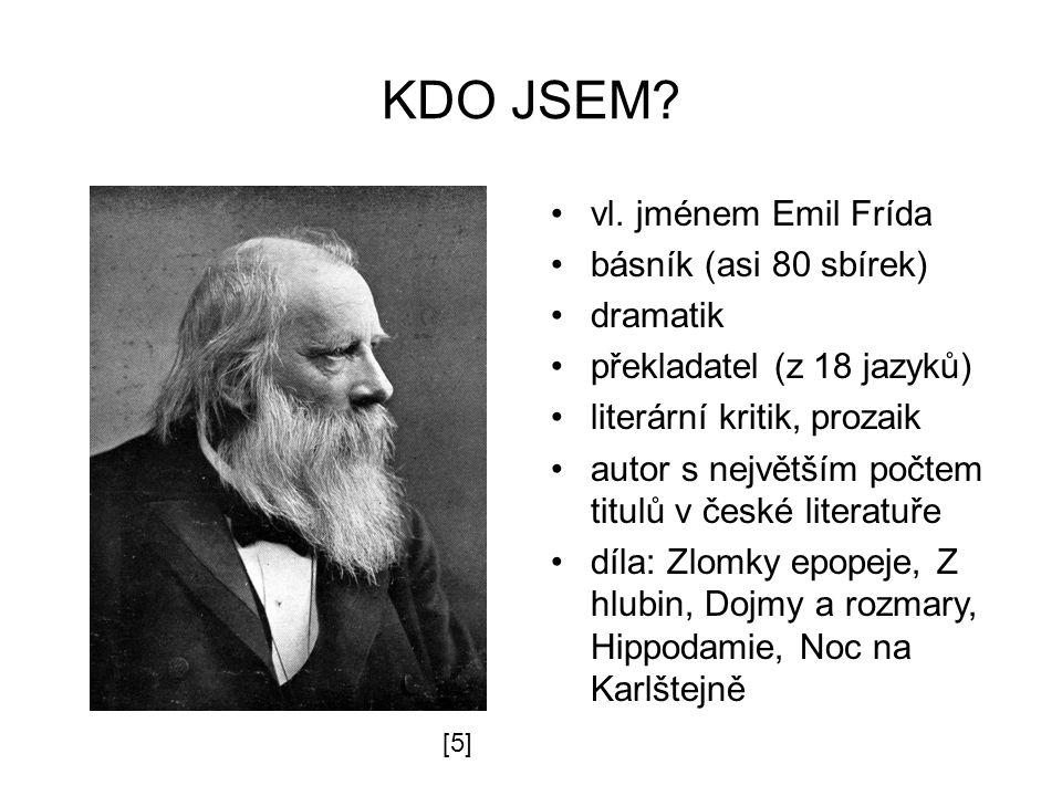 KDO JSEM? vl. jménem Emil Frída básník (asi 80 sbírek) dramatik překladatel (z 18 jazyků) literární kritik, prozaik autor s největším počtem titulů v