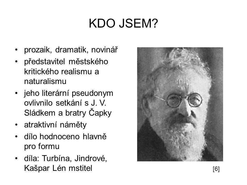 KDO JSEM? prozaik, dramatik, novinář představitel městského kritického realismu a naturalismu jeho literární pseudonym ovlivnilo setkání s J. V. Sládk