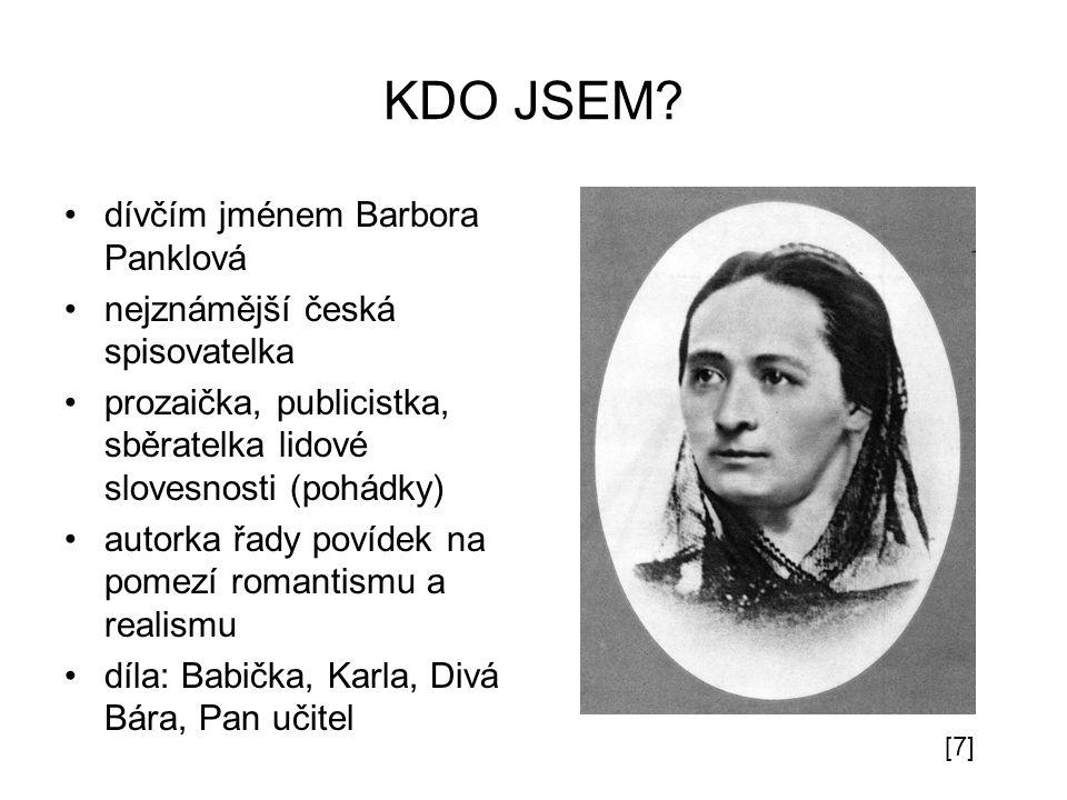 KDO JSEM? dívčím jménem Barbora Panklová nejznámější česká spisovatelka prozaička, publicistka, sběratelka lidové slovesnosti (pohádky) autorka řady p