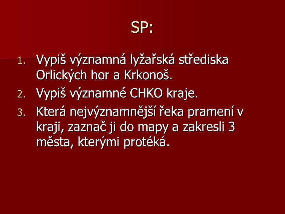 SP: 1.Vypiš významná lyžařská střediska Orlických hor a Krkonoš.