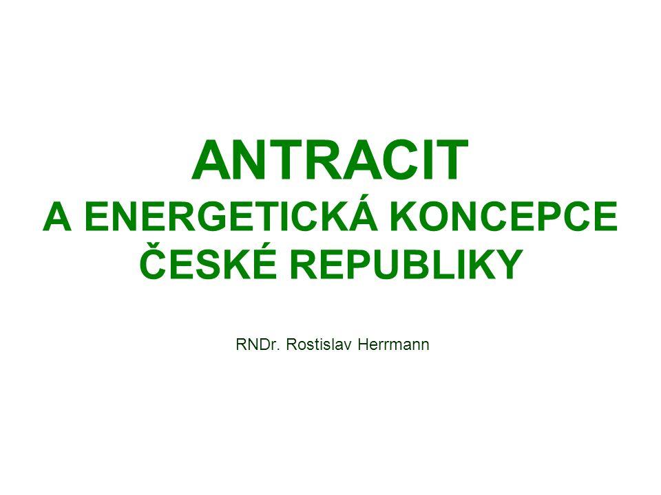 ANTRACIT A ENERGETICKÁ KONCEPCE ČESKÉ REPUBLIKY RNDr. Rostislav Herrmann