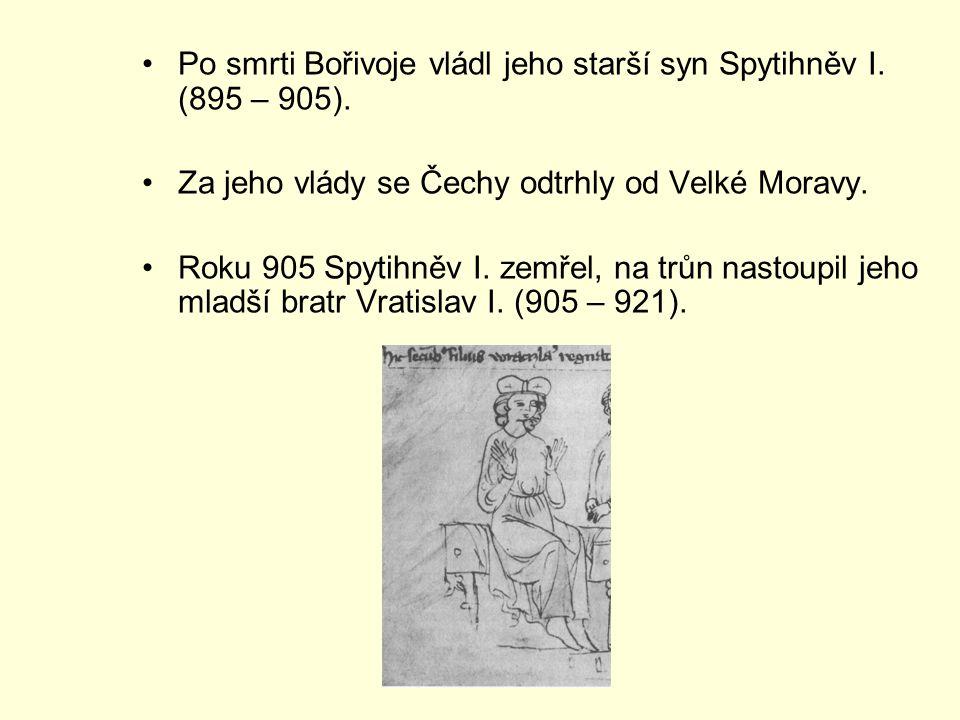 Po smrti Bořivoje vládl jeho starší syn Spytihněv I. (895 – 905). Za jeho vlády se Čechy odtrhly od Velké Moravy. Roku 905 Spytihněv I. zemřel, na trů