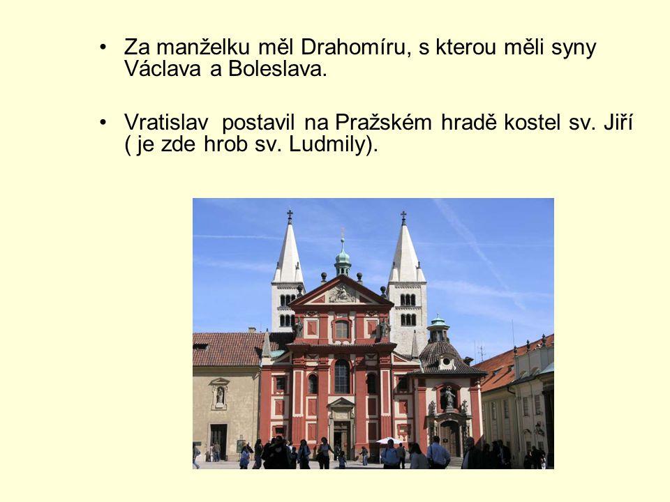 Za manželku měl Drahomíru, s kterou měli syny Václava a Boleslava. Vratislav postavil na Pražském hradě kostel sv. Jiří ( je zde hrob sv. Ludmily).