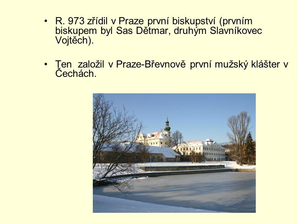 R. 973 zřídil v Praze první biskupství (prvním biskupem byl Sas Dětmar, druhým Slavníkovec Vojtěch). Ten založil v Praze-Břevnově první mužský klášter