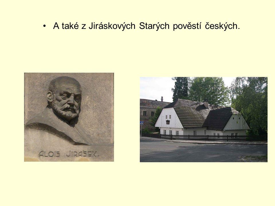 A také z Jiráskových Starých pověstí českých.