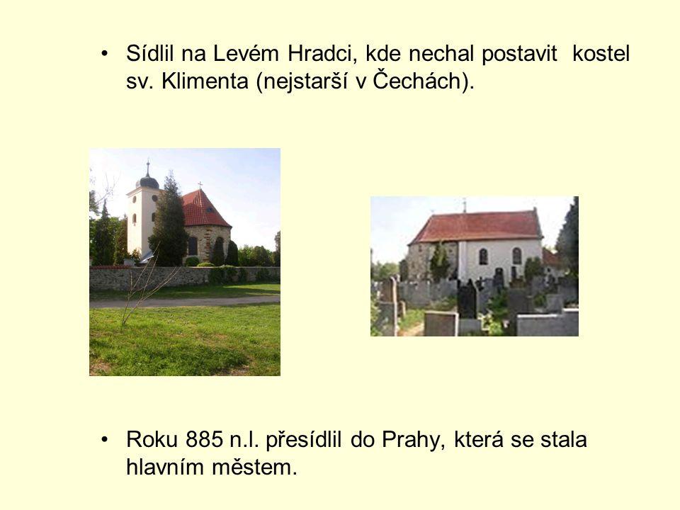 Sídlil na Levém Hradci, kde nechal postavit kostel sv. Klimenta (nejstarší v Čechách). Roku 885 n.l. přesídlil do Prahy, která se stala hlavním městem