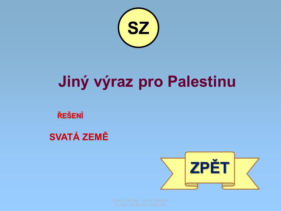 Jiný výraz pro Palestinu ŘEŠENÍ SVATÁ ZEMĚ ZPĚT SZ Zpracovala Mgr. Jindra Chejnová, EU-OP VK-III/2 ICT DUM 468