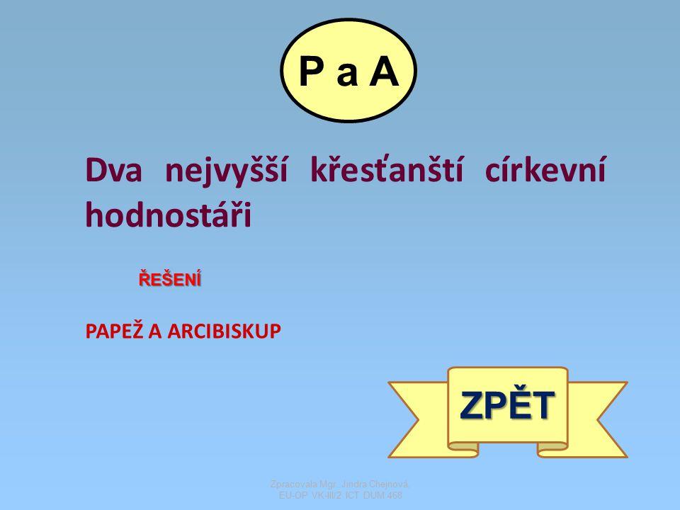 Dva nejvyšší křesťanští církevní hodnostáři ŘEŠENÍ PAPEŽ A ARCIBISKUP ZPĚT P a A Zpracovala Mgr. Jindra Chejnová, EU-OP VK-III/2 ICT DUM 468