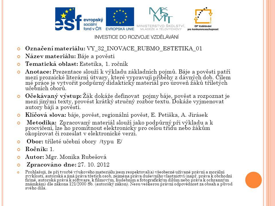 Označení materiálu: VY_32_INOVACE_RUBMO_ESTETIKA_01 Název materiálu: Báje a pověsti Tematická oblast: Estetika, 1.