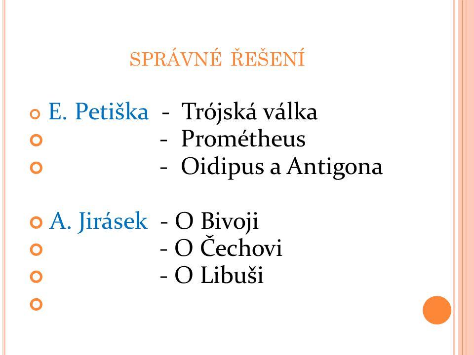 SPRÁVNÉ ŘEŠENÍ E.Petiška - Trójská válka - Prométheus - Oidipus a Antigona A.