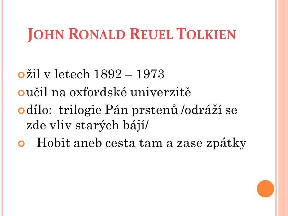 J OHN R ONALD R EUEL T OLKIEN žil v letech 1892 – 1973 učil na oxfordské univerzitě dílo: trilogie Pán prstenů /odráží se zde vliv starých bájí/ Hobit aneb cesta tam a zase zpátky