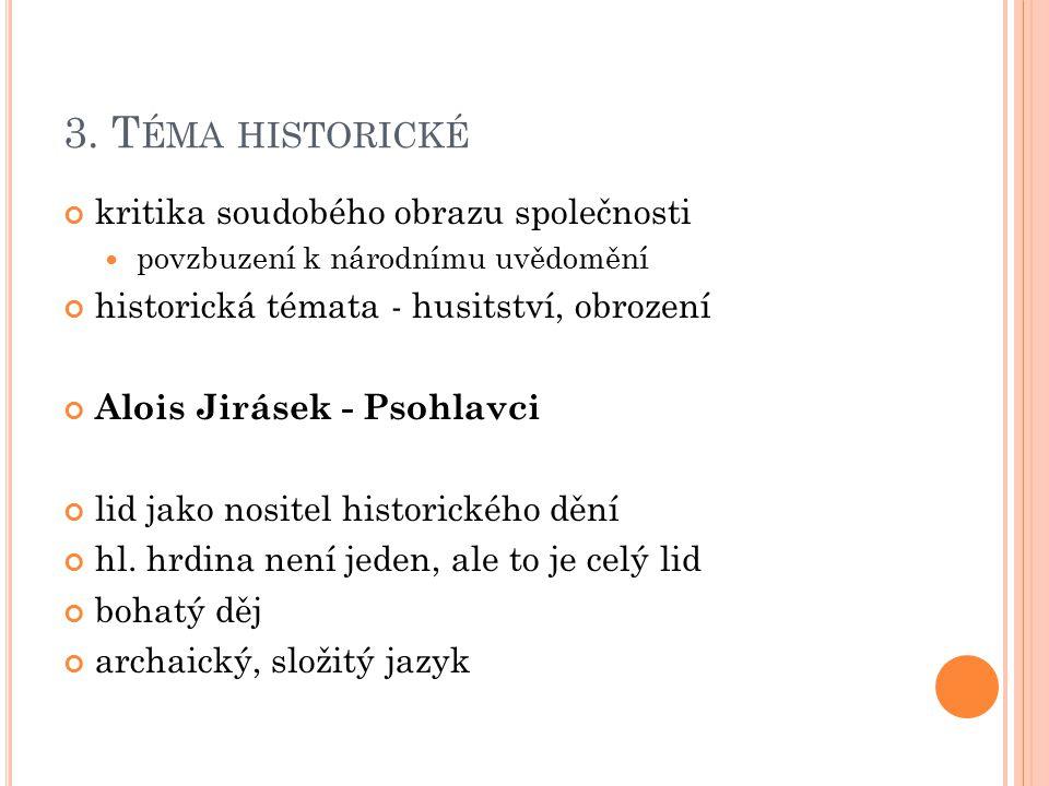 3. T ÉMA HISTORICKÉ kritika soudobého obrazu společnosti povzbuzení k národnímu uvědomění historická témata - husitství, obrození Alois Jirásek - Psoh