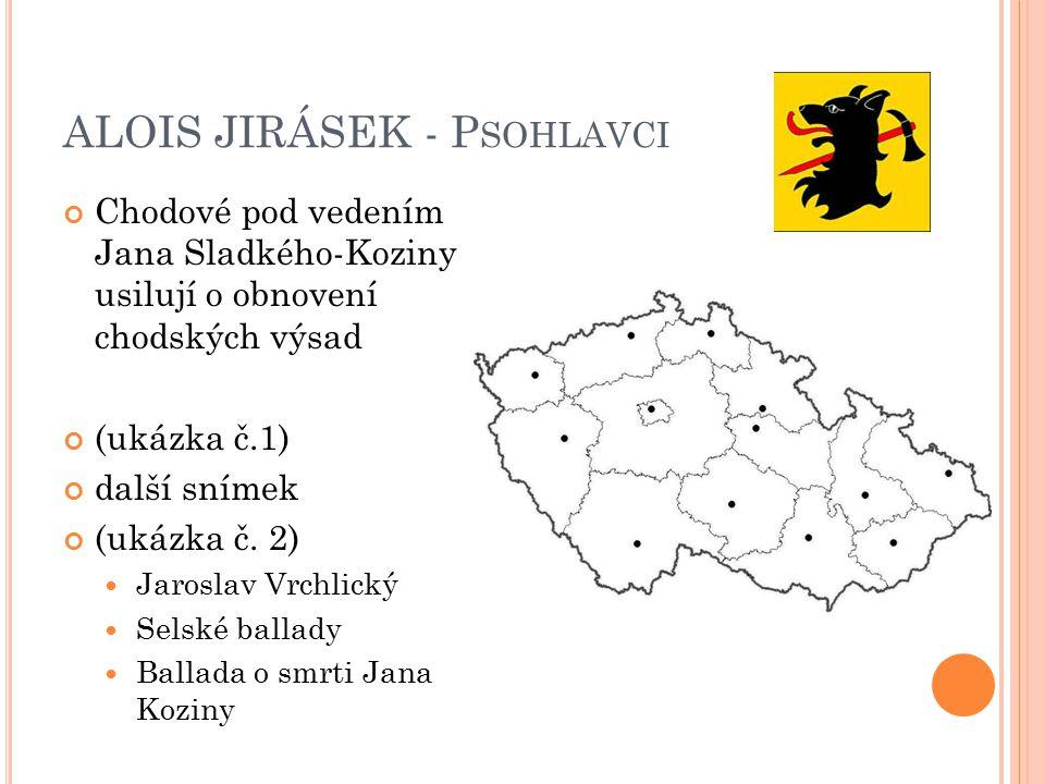ALOIS JIRÁSEK - P SOHLAVCI Chodové pod vedením Jana Sladkého-Koziny usilují o obnovení chodských výsad (ukázka č.1) další snímek (ukázka č. 2) Jarosla