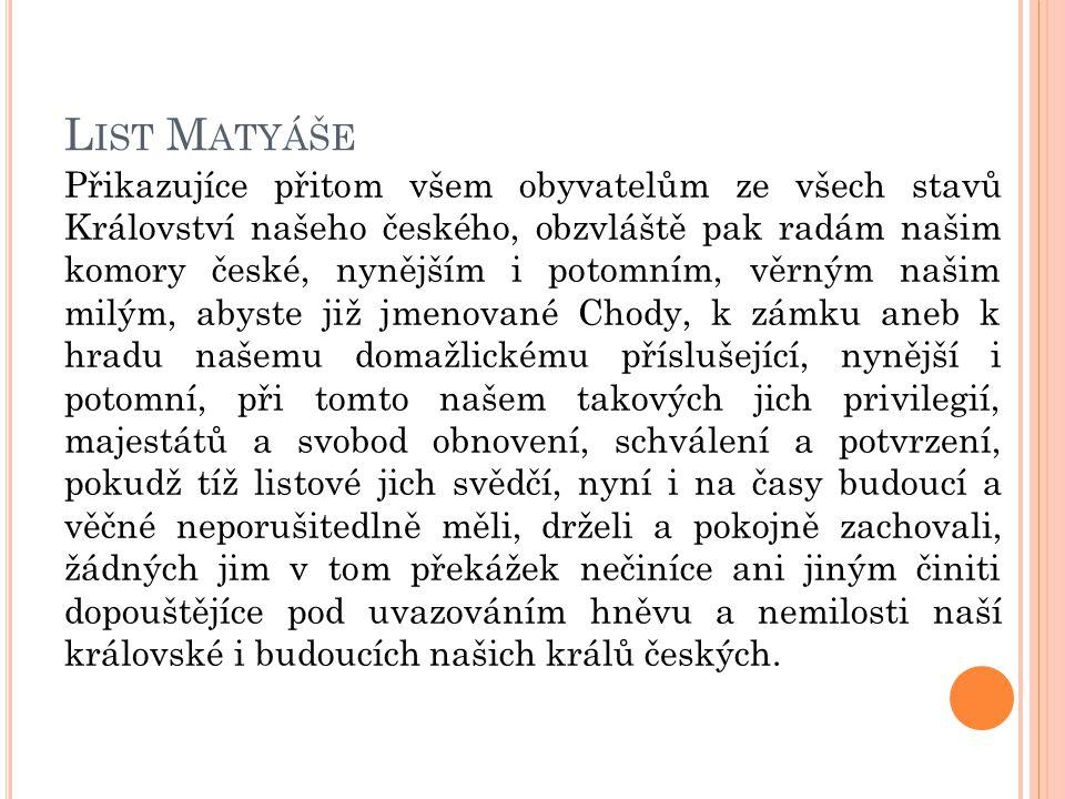 L IST M ATYÁŠE Přikazujíce přitom všem obyvatelům ze všech stavů Království našeho českého, obzvláště pak radám našim komory české, nynějším i potomní