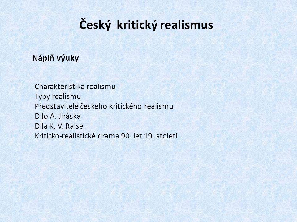 Český kritický realismus Náplň výuky Charakteristika realismu Typy realismu Představitelé českého kritického realismu Dílo A. Jiráska Díla K. V. Raise