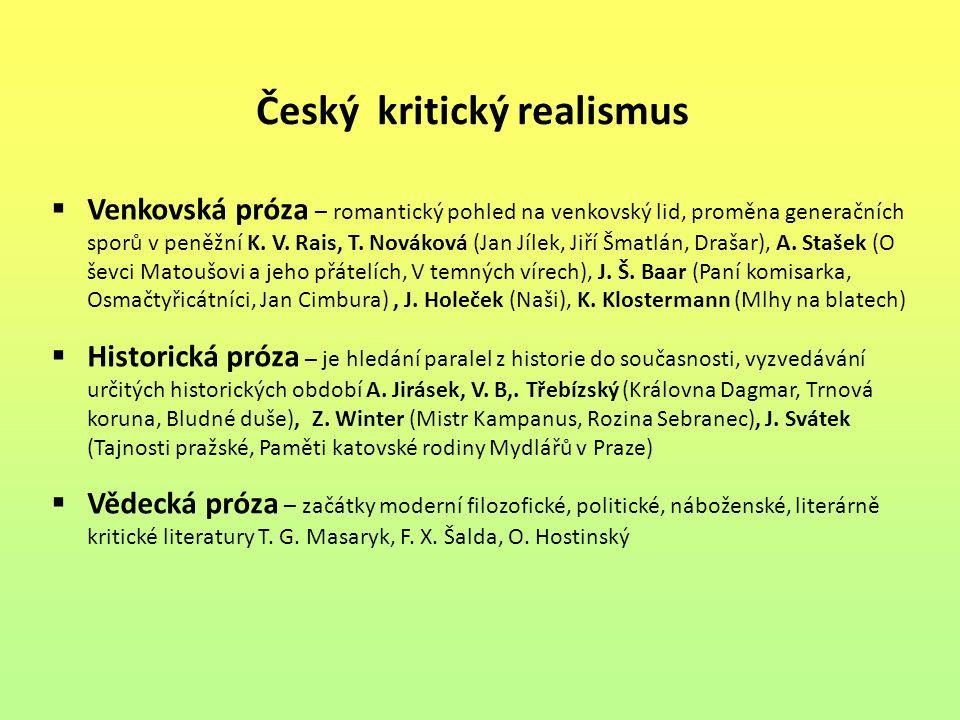 Český kritický realismus  Venkovská próza – romantický pohled na venkovský lid, proměna generačních sporů v peněžní K. V. Rais, T. Nováková (Jan Jíle