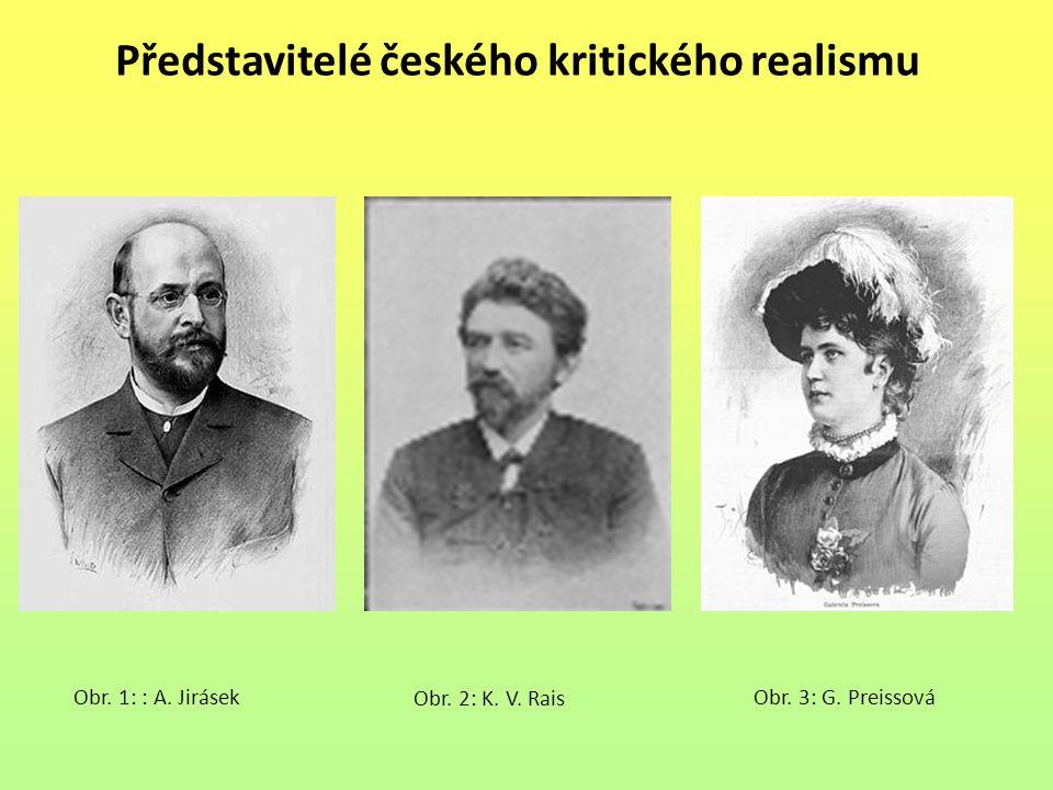 Představitelé českého kritického realismu Obr. 1: : A. Jirásek Obr. 2: K. V. Rais Obr. 3: G. Preissová