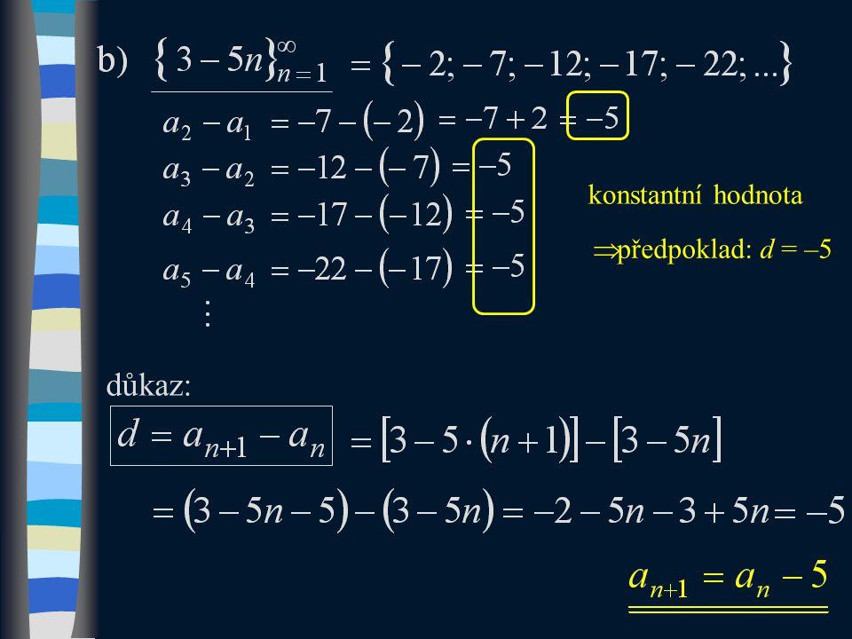 důkaz: konstantní hodnota  předpoklad: d = –5