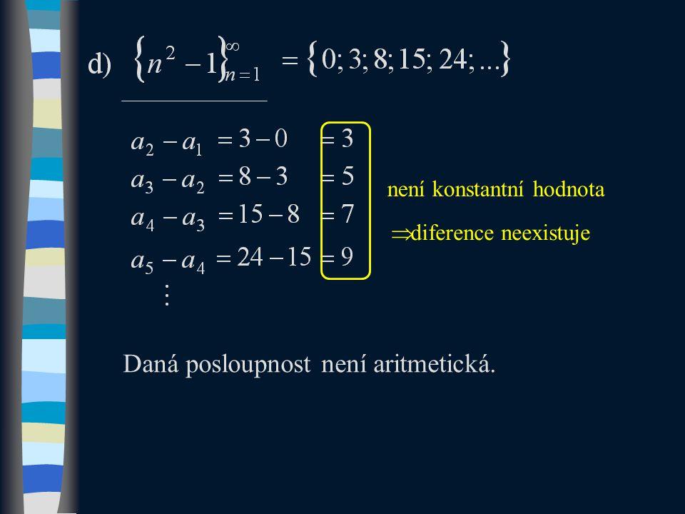 Daná posloupnost není aritmetická. není konstantní hodnota  diference neexistuje