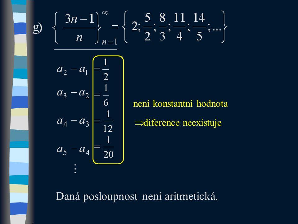 není konstantní hodnota  diference neexistuje Daná posloupnost není aritmetická.