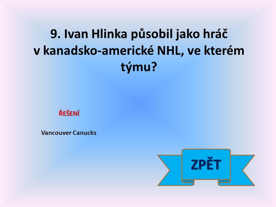 9. Ivan Hlinka působil jako hráč v kanadsko-americké NHL, ve kterém týmu.