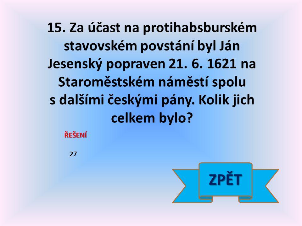 15. Za účast na protihabsburském stavovském povstání byl Ján Jesenský popraven 21.