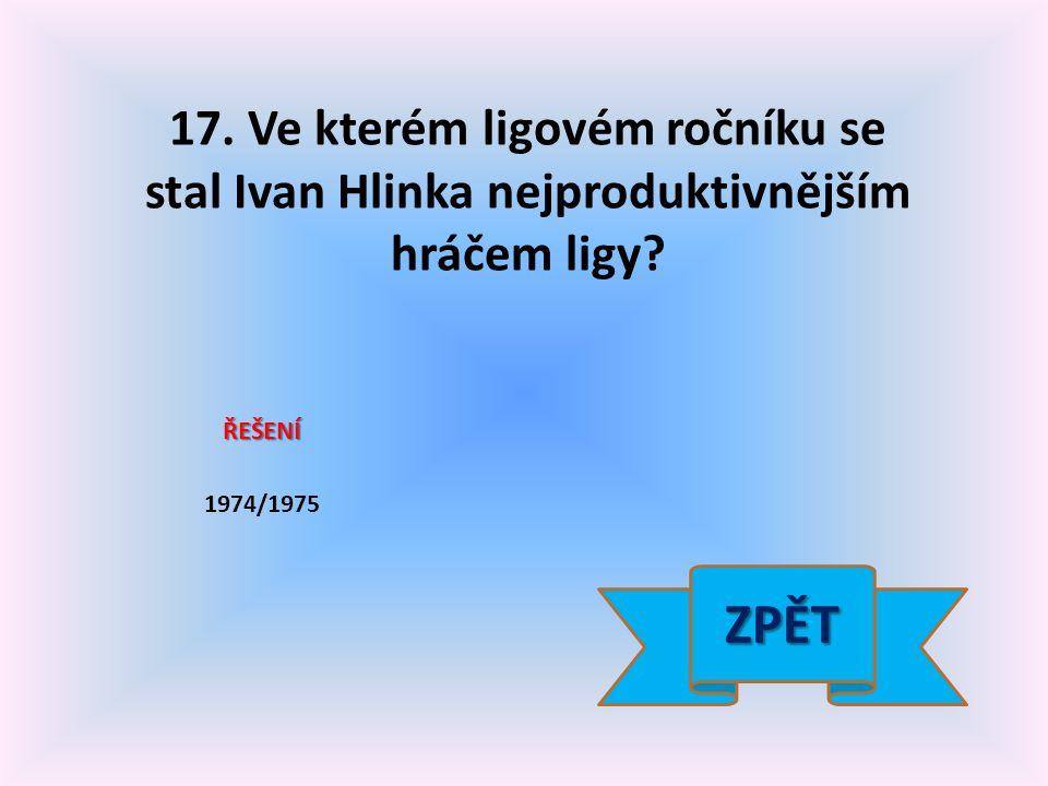 17. Ve kterém ligovém ročníku se stal Ivan Hlinka nejproduktivnějším hráčem ligy.