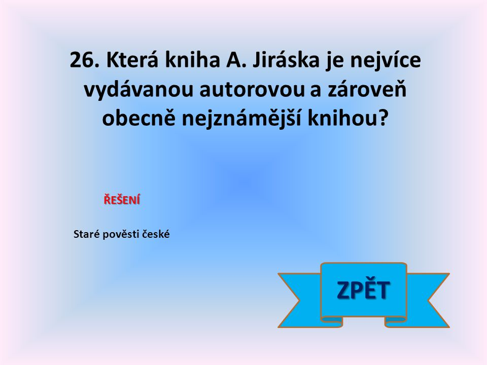26. Která kniha A. Jiráska je nejvíce vydávanou autorovou a zároveň obecně nejznámější knihou.