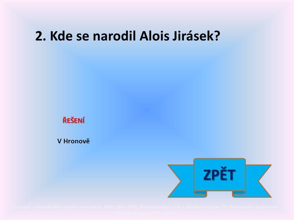 2. Kde se narodil Alois Jirásek.